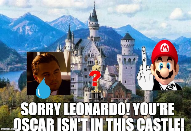 Castle | SORRY LEONARDO! YOU'RE OSCAR ISN'T IN THIS CASTLE! | image tagged in castle,mario,leonardo dicaprio | made w/ Imgflip meme maker