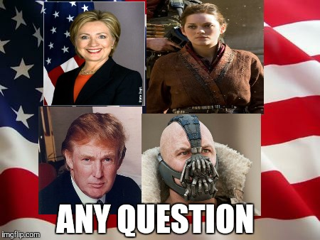 American flag | ANY QUESTION | image tagged in american flag,donald trump,bane,hillary clinton,the dark knight | made w/ Imgflip meme maker
