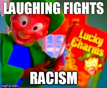 Magically... Wait, what?! | LAUGHING FIGHTS RACISM | image tagged in china man,white face,lucky charms | made w/ Imgflip meme maker