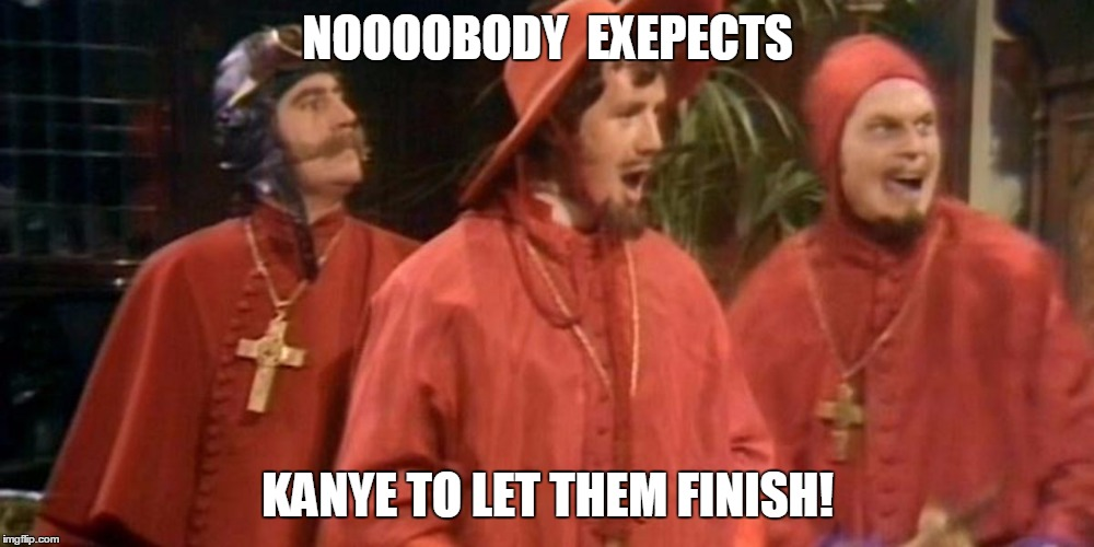 spanish inquisition | NOOOOBODY  EXEPECTS KANYE TO LET THEM FINISH! | image tagged in spanish inquisition | made w/ Imgflip meme maker