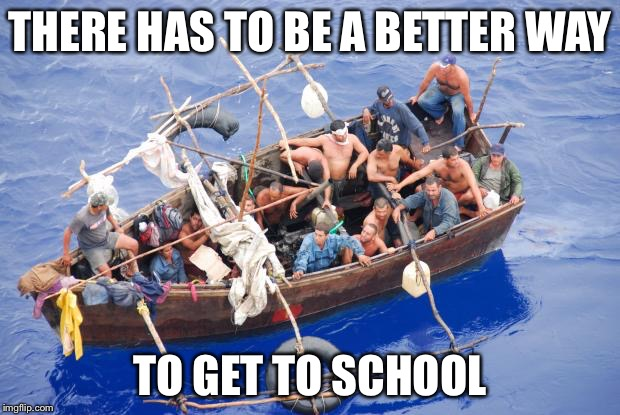 Going to America | THERE HAS TO BE A BETTER WAY TO GET TO SCHOOL | image tagged in going to america | made w/ Imgflip meme maker