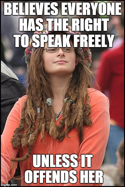 College Liberal Meme | BELIEVES EVERYONE HAS THE RIGHT TO SPEAK FREELY UNLESS IT OFFENDS HER | image tagged in memes,college liberal | made w/ Imgflip meme maker