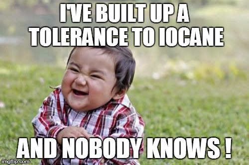 Evil Toddler Meme | I'VE BUILT UP A TOLERANCE TO IOCANE AND NOBODY KNOWS ! | image tagged in memes,evil toddler | made w/ Imgflip meme maker