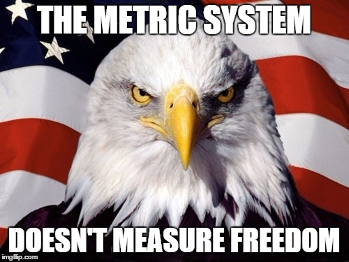 THE METRIC SYSTEM DOESN'T MEASURE FREEDOM | image tagged in eagle | made w/ Imgflip meme maker
