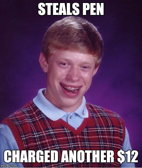 Bad Luck Brian Meme | STEALS PEN CHARGED ANOTHER $12 | image tagged in memes,bad luck brian | made w/ Imgflip meme maker