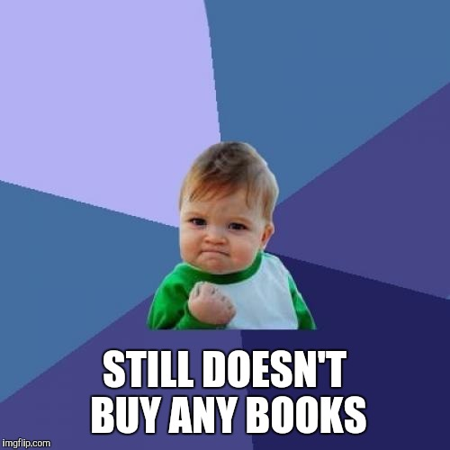 Success Kid Meme | STILL DOESN'T BUY ANY BOOKS | image tagged in memes,success kid | made w/ Imgflip meme maker