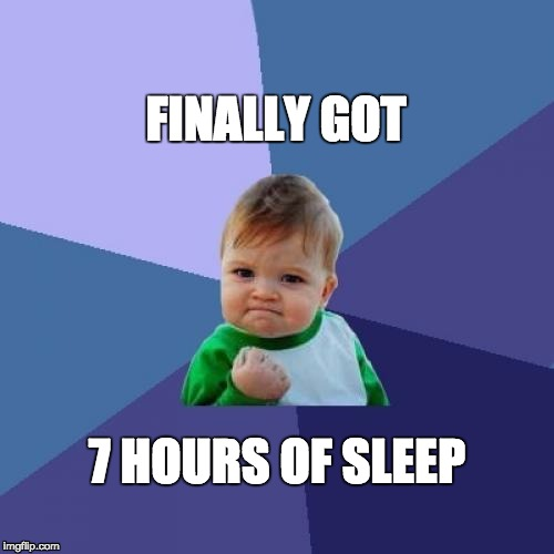 Success Kid Meme | FINALLY GOT 7 HOURS OF SLEEP | image tagged in memes,success kid,AdviceAnimals | made w/ Imgflip meme maker