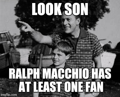 LOOK SON RALPH MACCHIO HAS AT LEAST ONE FAN | made w/ Imgflip meme maker