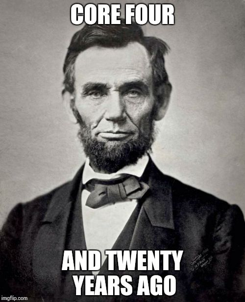 Abe lincoln | CORE FOUR AND TWENTY YEARS AGO | image tagged in abe lincoln | made w/ Imgflip meme maker