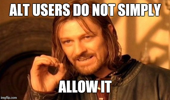 One Does Not Simply Meme | ALT USERS DO NOT SIMPLY ALLOW IT | image tagged in memes,one does not simply | made w/ Imgflip meme maker