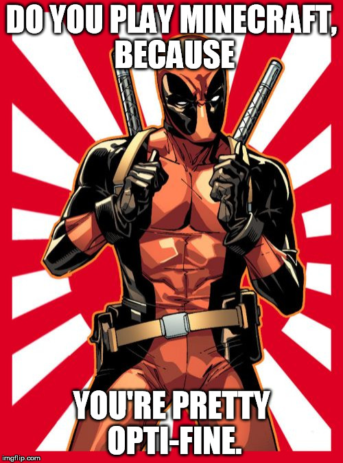 SPL #4 | DO YOU PLAY MINECRAFT, BECAUSE YOU'RE PRETTY OPTI-FINE. | image tagged in memes,deadpool pick up lines | made w/ Imgflip meme maker
