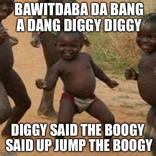 Diggy Said the Boogy | BAWITDABA DA BANG A DANG DIGGY DIGGY DIGGY SAID THE BOOGY SAID UP JUMP THE BOOGY | image tagged in memes,third world success kid,kid rock,facebook,twitter,instagram | made w/ Imgflip meme maker