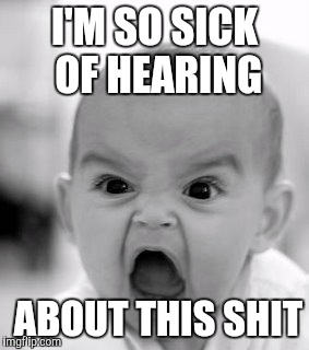 Image result for SICK OF HEARING MEME