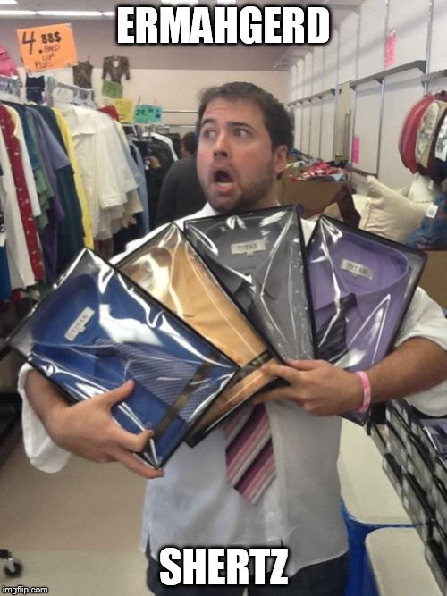 So Many Shirts | ERMAHGERD SHERTZ | image tagged in memes,so many shirts | made w/ Imgflip meme maker