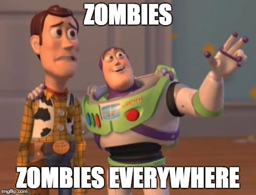 X, X Everywhere Meme | ZOMBIES ZOMBIES EVERYWHERE | image tagged in memes,x x everywhere | made w/ Imgflip meme maker