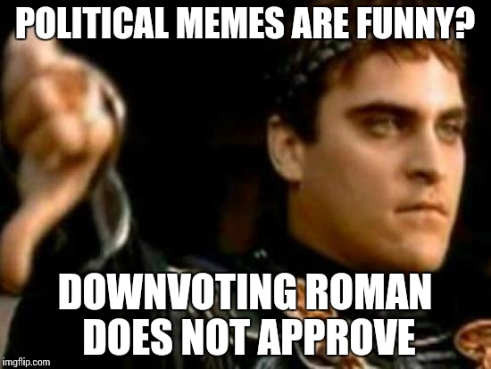 Downvoting Roman | POLITICAL MEMES ARE FUNNY? DOWNVOTING ROMAN DOES NOT APPROVE | image tagged in memes,downvoting roman | made w/ Imgflip meme maker