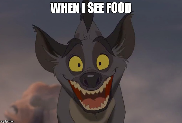 WHEN I SEE FOOD | image tagged in lion king,hyena,funny | made w/ Imgflip meme maker