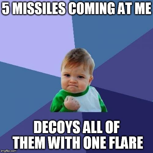 Success Kid Meme | 5 MISSILES COMING AT ME DECOYS ALL OF THEM WITH ONE FLARE | image tagged in memes,success kid | made w/ Imgflip meme maker