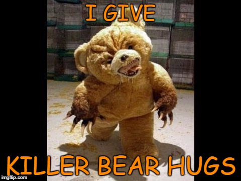 I GIVE KILLER BEAR HUGS | made w/ Imgflip meme maker