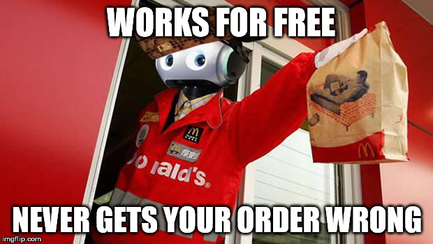 McDonald's New Employee | WORKS FOR FREE NEVER GETS YOUR ORDER WRONG | image tagged in scumbag,mcdonalds,robot | made w/ Imgflip meme maker
