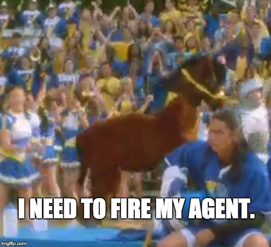 I NEED TO FIRE MY AGENT. | made w/ Imgflip meme maker