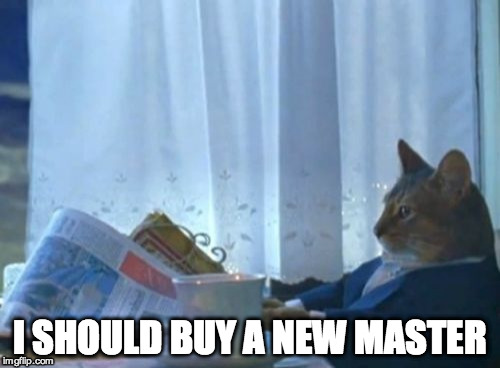 I Should Buy A Boat Cat Meme | I SHOULD BUY A NEW MASTER | image tagged in memes,i should buy a boat cat | made w/ Imgflip meme maker