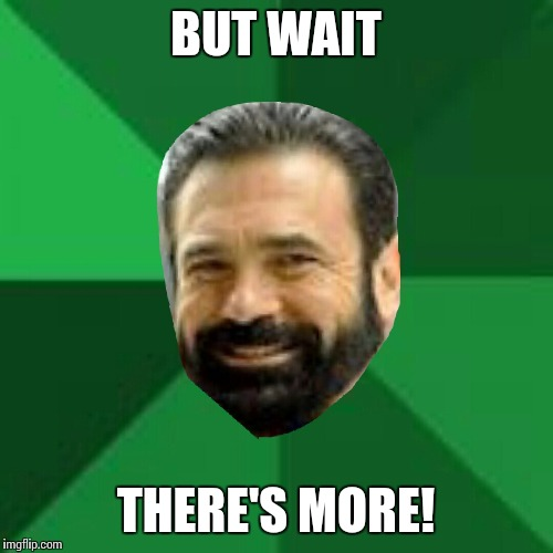 Hi billy mays here | BUT WAIT THERE'S MORE! | image tagged in hi billy mays here | made w/ Imgflip meme maker