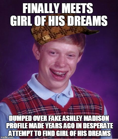 Bad Luck Brian Meme | FINALLY MEETS GIRL OF HIS DREAMS DUMPED OVER FAKE ASHLEY MADISON PROFILE MADE YEARS AGO IN DESPERATE ATTEMPT TO FIND GIRL OF HIS DREAMS | image tagged in memes,bad luck brian,scumbag | made w/ Imgflip meme maker