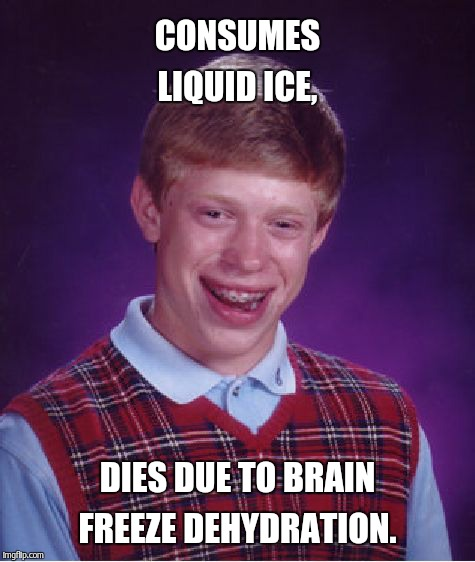 Bad Luck Brian Meme | CONSUMES LIQUID ICE, DIES DUE TO BRAIN FREEZE DEHYDRATION. | image tagged in memes,bad luck brian | made w/ Imgflip meme maker
