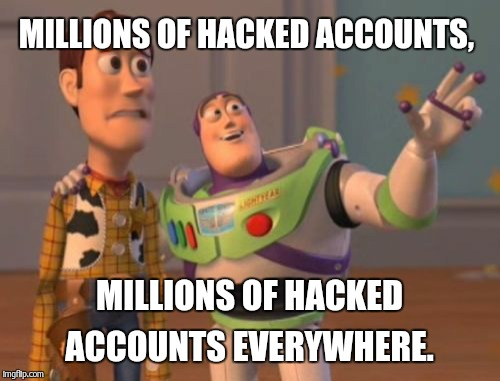 X, X Everywhere Meme | MILLIONS OF HACKED ACCOUNTS, MILLIONS OF HACKED ACCOUNTS EVERYWHERE. | image tagged in memes,x, x everywhere,x x everywhere | made w/ Imgflip meme maker