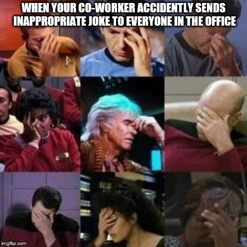star trek face palm | WHEN YOUR CO-WORKER ACCIDENTLY SENDS INAPPROPRIATE JOKE TO EVERYONE IN THE OFFICE | image tagged in star trek face palm | made w/ Imgflip meme maker