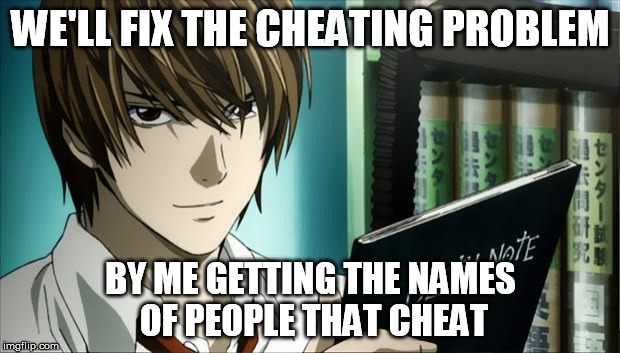 Death Note | WE'LL FIX THE CHEATING PROBLEM BY ME GETTING THE NAMES OF PEOPLE THAT CHEAT | image tagged in death note | made w/ Imgflip meme maker