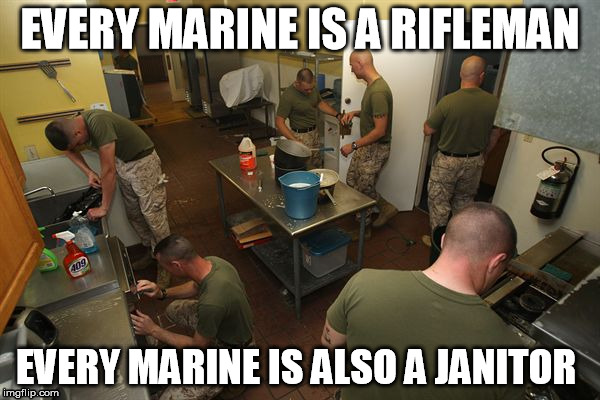 besides being rifleman, Marines are also janitors | EVERY MARINE IS A RIFLEMAN EVERY MARINE IS ALSO A JANITOR | image tagged in marines cleaning,rifleman,janitor | made w/ Imgflip meme maker
