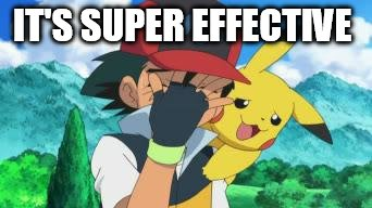 Ash Facepalm | IT'S SUPER EFFECTIVE | image tagged in ash facepalm | made w/ Imgflip meme maker