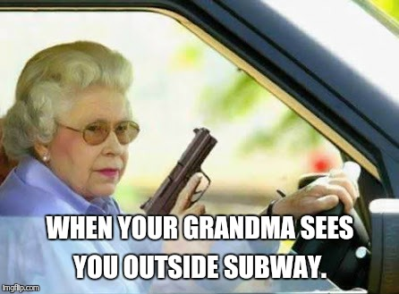 WHEN YOUR GRANDMA SEES YOU OUTSIDE SUBWAY. | made w/ Imgflip meme maker