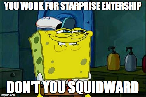 Dont You Squidward Meme | YOU WORK FOR STARPRISE ENTERSHIP DON'T YOU SQUIDWARD | image tagged in memes,dont you squidward | made w/ Imgflip meme maker