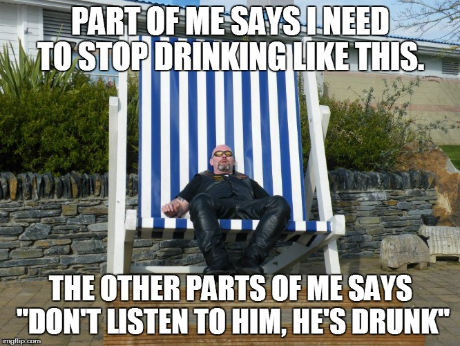 "Alcohol | PART OF ME SAYS I NEED TO STOP DRINKING LIKE THIS. THE OTHER PARTS OF ME SAYS ""DON'T LISTEN TO HIM, HE'S DRUNK"" 