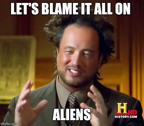 Ancient Aliens Meme | LET'S BLAME IT ALL ON ALIENS | image tagged in memes,ancient aliens | made w/ Imgflip meme maker