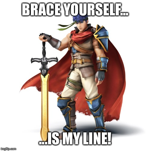 NOBODY steals Ike's line... | BRACE YOURSELF... ...IS MY LINE! | image tagged in ike,brace yourselves x is coming,fire emblem,smash bros,smash,super smash bros | made w/ Imgflip meme maker