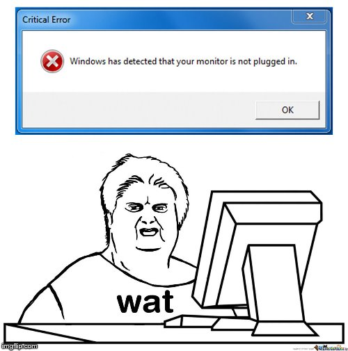 wat | image tagged in wat,funny memes,windows,error,computer | made w/ Imgflip meme maker