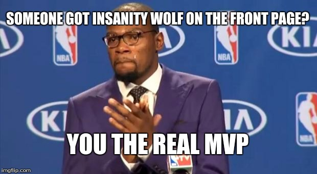 You The Real MVP Meme | SOMEONE GOT INSANITY WOLF ON THE FRONT PAGE? YOU THE REAL MVP | image tagged in memes,you the real mvp | made w/ Imgflip meme maker
