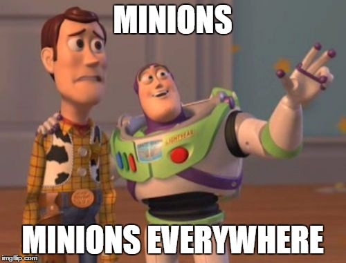 X, X Everywhere Meme | MINIONS MINIONS EVERYWHERE | image tagged in memes,x x everywhere | made w/ Imgflip meme maker