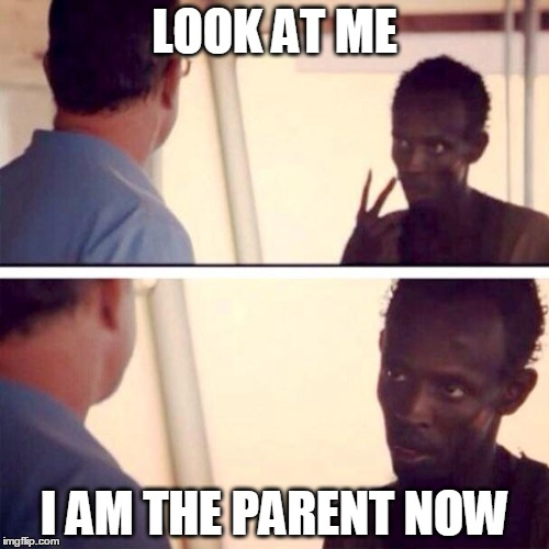 Left in charge of younger siblings | LOOK AT ME I AM THE PARENT NOW | image tagged in memes,captain phillips - i'm the captain now | made w/ Imgflip meme maker
