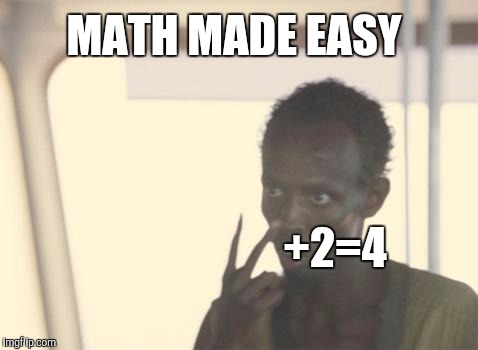 Math made easy | +2=4 MATH MADE EASY | image tagged in memes,i'm the captain now,lol,math teacher,funny memes | made w/ Imgflip meme maker