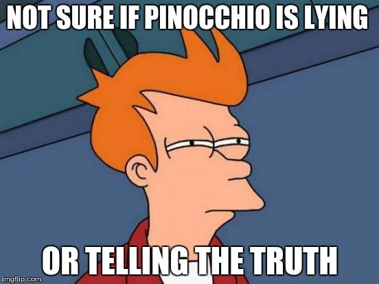 Pinocchio Paradox | NOT SURE IF PINOCCHIO IS LYING OR TELLING THE TRUTH | image tagged in memes,futurama fry,pinocchio,paradox | made w/ Imgflip meme maker