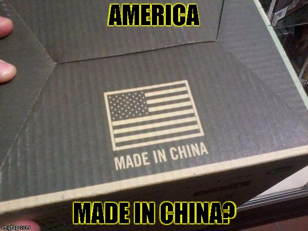 american made in china | AMERICA MADE IN CHINA? | image tagged in american made in china | made w/ Imgflip meme maker