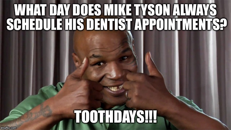 Funny Memes For Tuesday : Mike tyson dentist appointment day imgflip