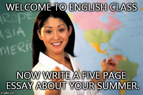 every english teacher ever  imgflip every english teacher ever  welcome to english class now write a five page essay about
