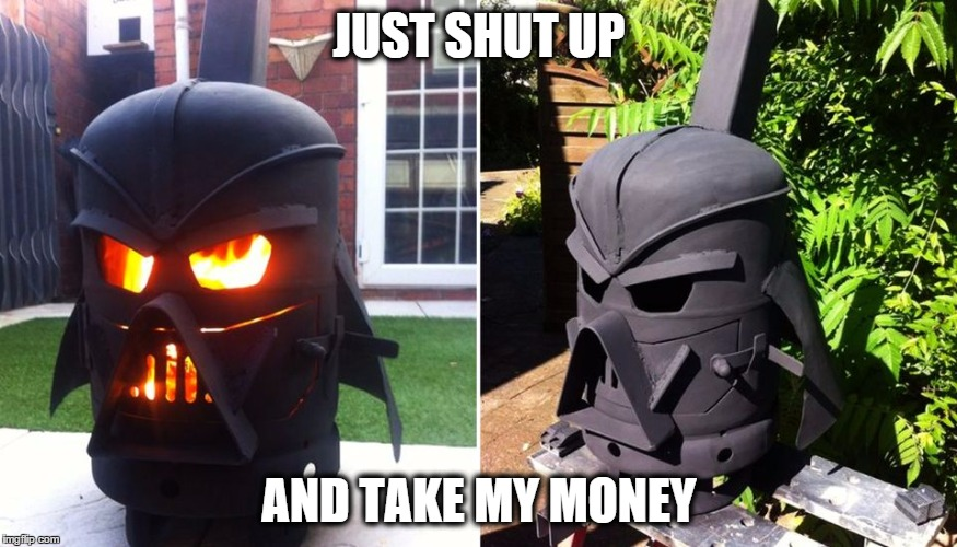JUST SHUT UP AND TAKE MY MONEY | image tagged in star wars,darth vader | made w/ Imgflip meme maker