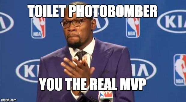 You The Real MVP Meme | TOILET PHOTOBOMBER YOU THE REAL MVP | image tagged in memes,you the real mvp | made w/ Imgflip meme maker